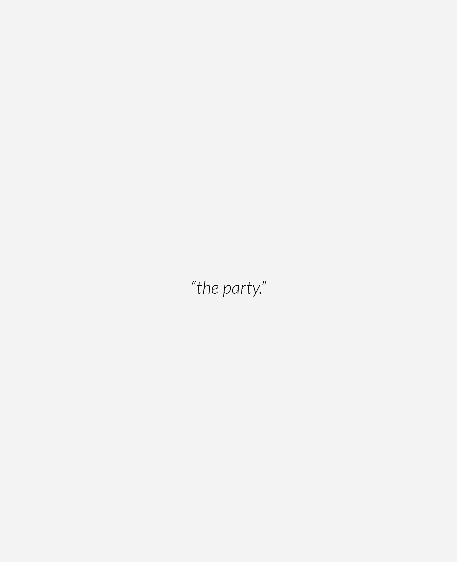 """A blank page, with nothing but the words """"the party."""" written in an italicized font."""